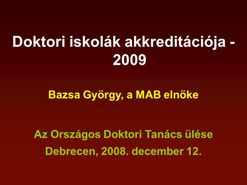Doktori iskolák akkreditációja - 2009 Bazsa György, a MAB elnöke Az Országos Doktori Tanács ülése Debrecen, 2008.