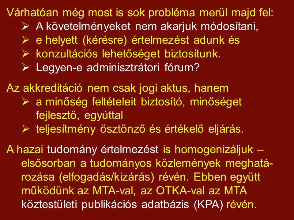 Várhatóan még most is sok probléma merül majd fel:  A követelményeket nem akarjuk módosítani,  e helyett (kérésre) értelmezést adunk és  konzultációs lehetőséget biztosítunk.