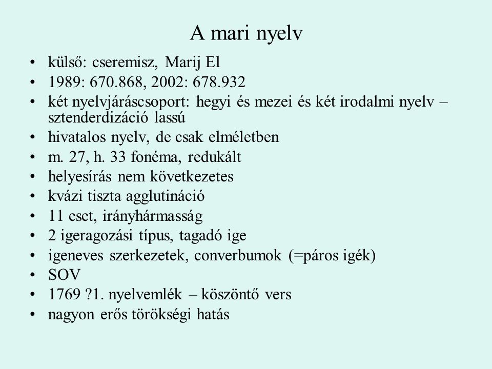 A mari nyelv külső: cseremisz, Marij El 1989: 670.868, 2002: 678.932 két nyelvjáráscsoport: hegyi és mezei és két irodalmi nyelv – sztenderdizáció las