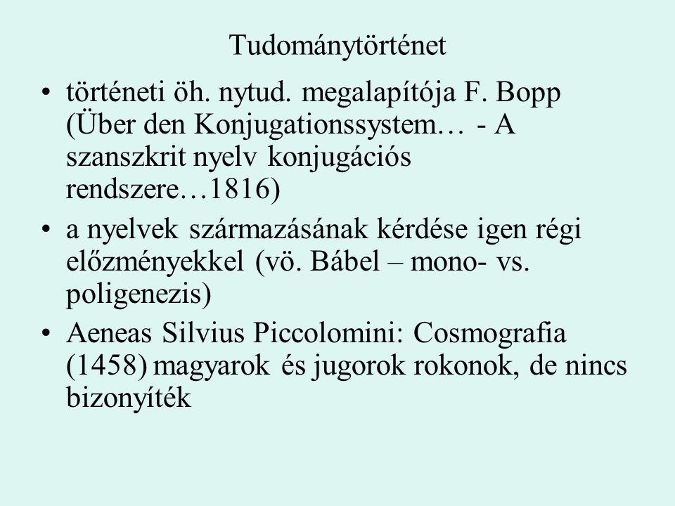 Tudománytörténet történeti öh. nytud. megalapítója F. Bopp (Über den Konjugationssystem… - A szanszkrit nyelv konjugációs rendszere…1816) a nyelvek sz