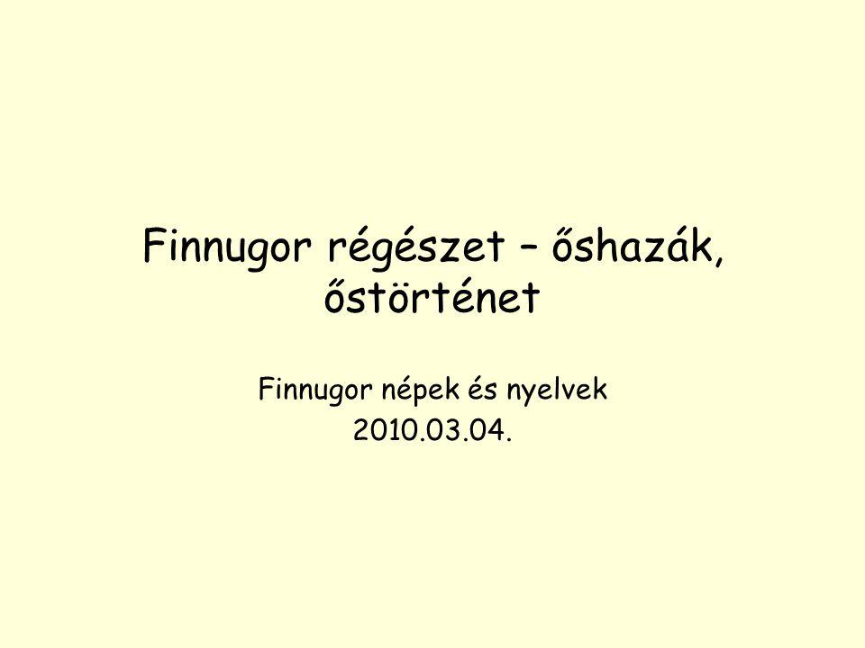 Finnugor régészet – őshazák, őstörténet Finnugor népek és nyelvek 2010.03.04.