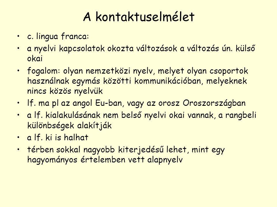 A kontaktuselmélet c. lingua franca: a nyelvi kapcsolatok okozta változások a változás ún. külső okai fogalom: olyan nemzetközi nyelv, melyet olyan cs