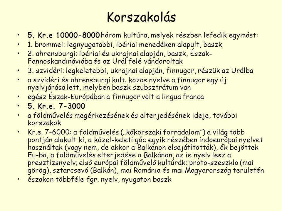 Korszakolás 5. Kr.e 10000-8000 három kultúra, melyek részben lefedik egymást: 1. brommei: legnyugatabbi, ibériai menedéken alapult, baszk 2. ahrensbur