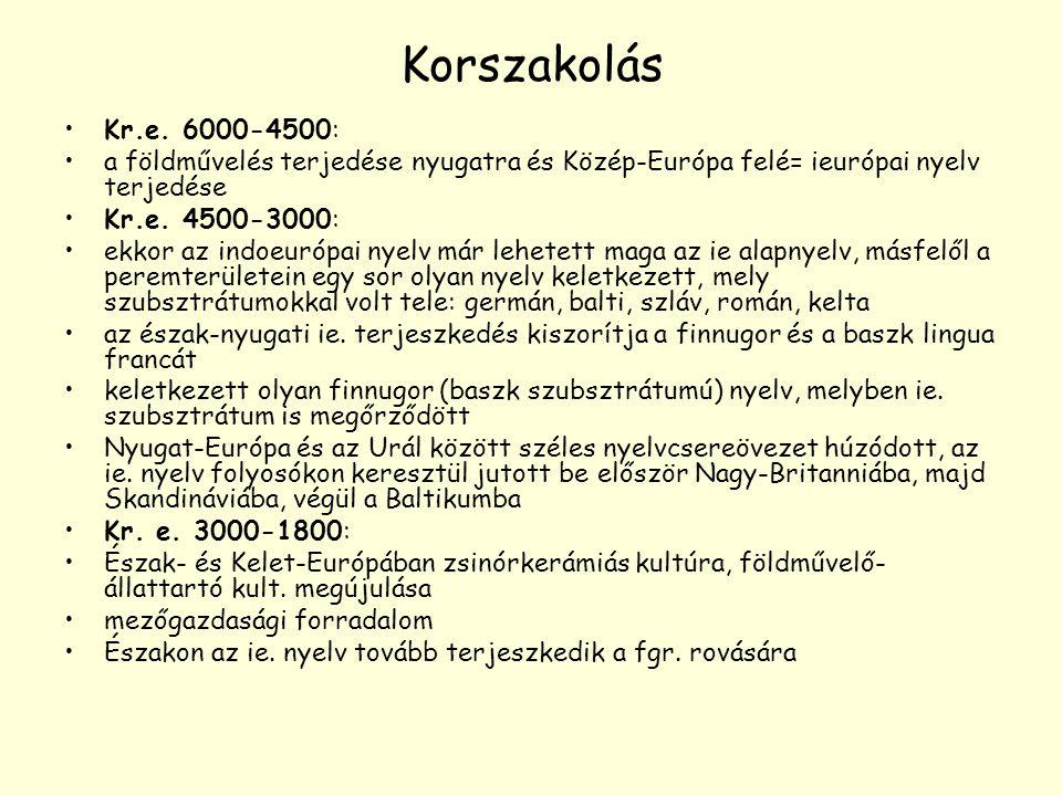 Korszakolás Kr.e. 6000-4500: a földművelés terjedése nyugatra és Közép-Európa felé= ieurópai nyelv terjedése Kr.e. 4500-3000: ekkor az indoeurópai nye