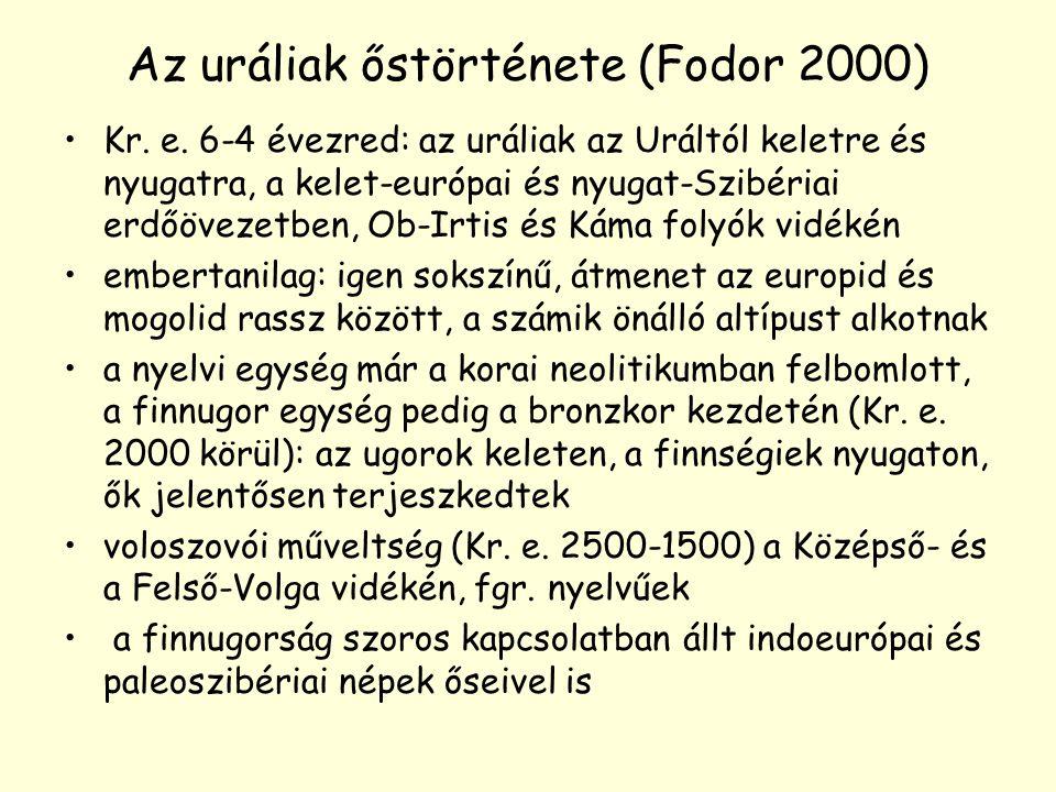 Az uráliak őstörténete (Fodor 2000) Kr. e. 6-4 évezred: az uráliak az Uráltól keletre és nyugatra, a kelet-európai és nyugat-Szibériai erdőövezetben,