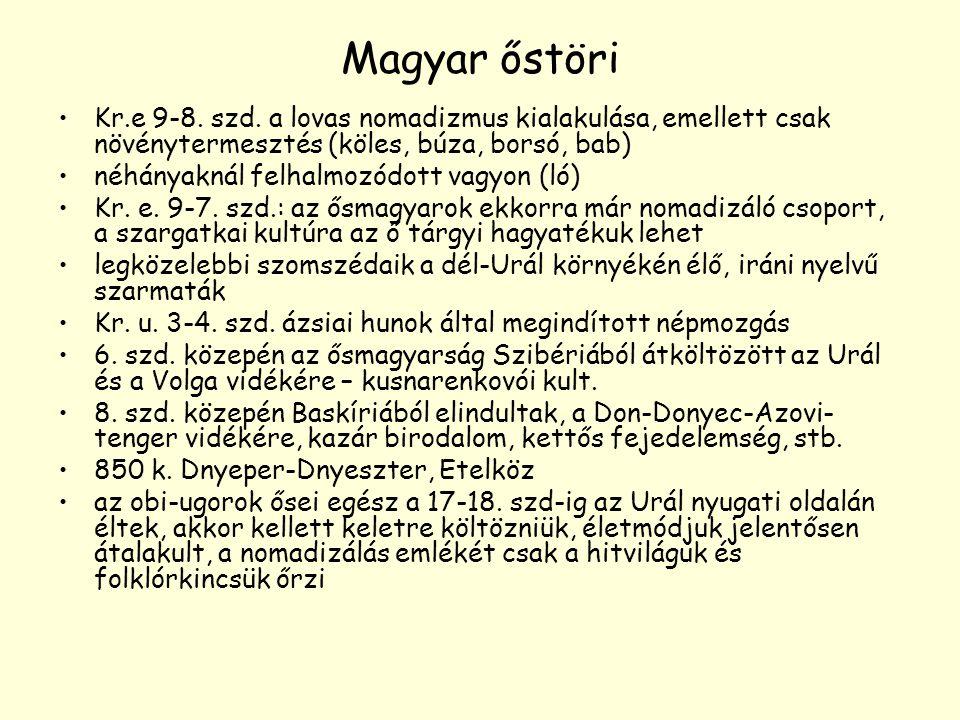 Magyar őstöri Kr.e 9-8. szd. a lovas nomadizmus kialakulása, emellett csak növénytermesztés (köles, búza, borsó, bab) néhányaknál felhalmozódott vagyo