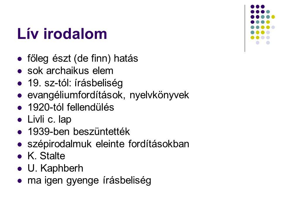 Lív irodalom főleg észt (de finn) hatás sok archaikus elem 19. sz-tól: írásbeliség evangéliumfordítások, nyelvkönyvek 1920-tól fellendülés Livli c. la