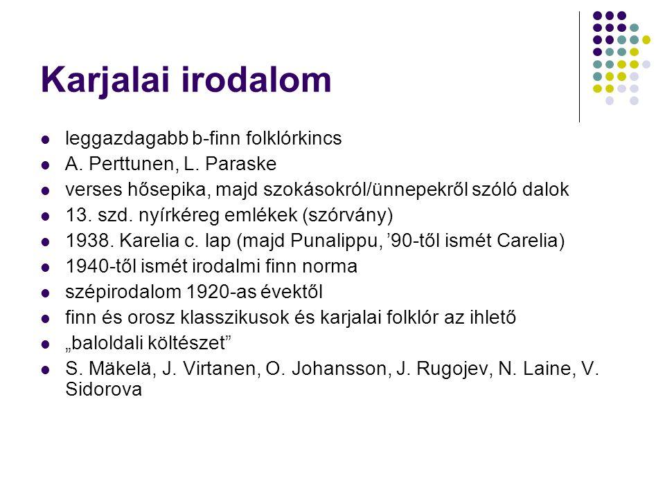 Karjalai irodalom leggazdagabb b-finn folklórkincs A. Perttunen, L. Paraske verses hősepika, majd szokásokról/ünnepekről szóló dalok 13. szd. nyírkére