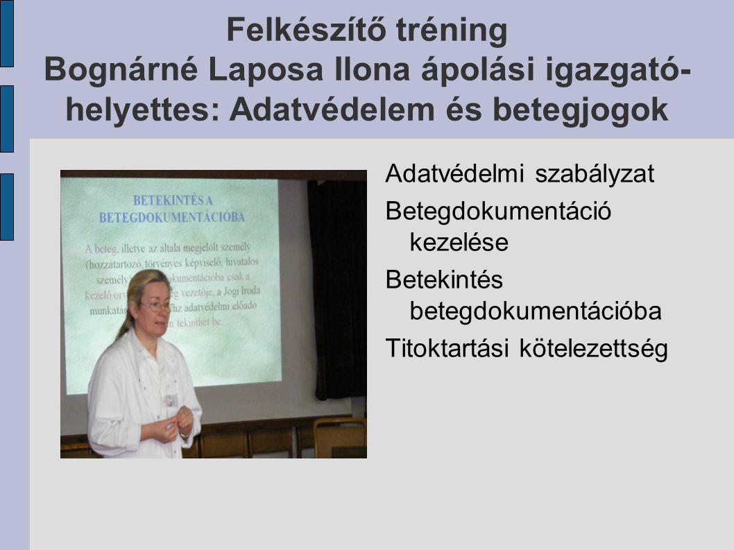 Felkészítő tréning Bognárné Laposa Ilona ápolási igazgató- helyettes: Adatvédelem és betegjogok Adatvédelmi szabályzat Betegdokumentáció kezelése Bete