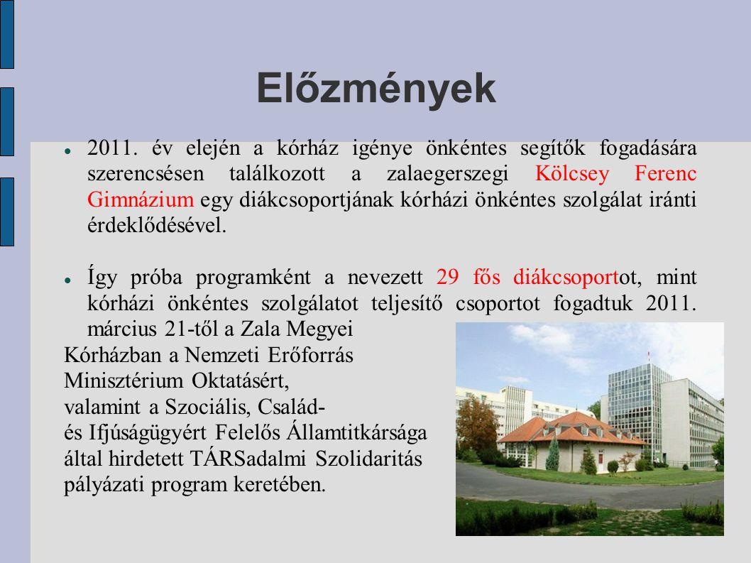 Előzmények 2011. év elején a kórház igénye önkéntes segítők fogadására szerencsésen találkozott a zalaegerszegi Kölcsey Ferenc Gimnázium egy diákcsopo