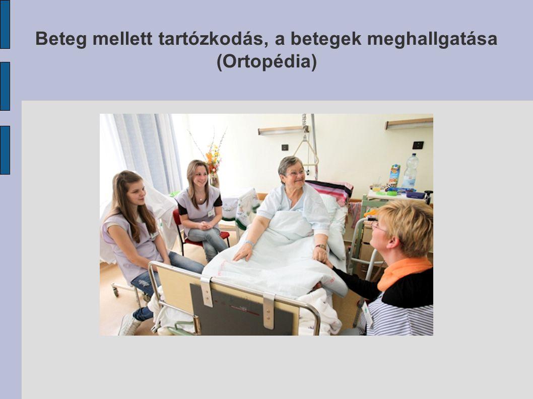 Beteg mellett tartózkodás, a betegek meghallgatása (Ortopédia)