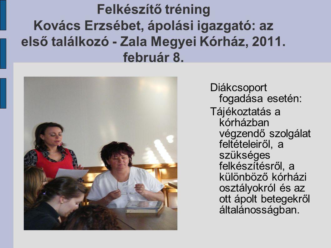 Felkészítő tréning Kovács Erzsébet, ápolási igazgató: az első találkozó - Zala Megyei Kórház, 2011. február 8. Diákcsoport fogadása esetén: Tájékoztat