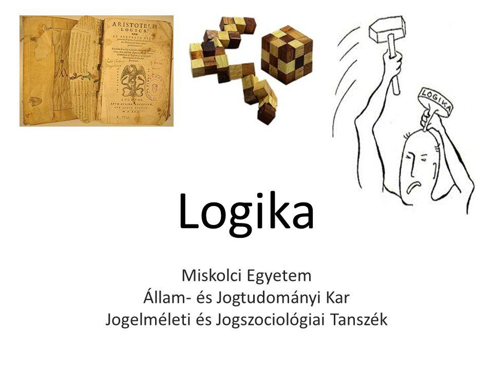 Logika Miskolci Egyetem Állam- és Jogtudományi Kar Jogelméleti és Jogszociológiai Tanszék