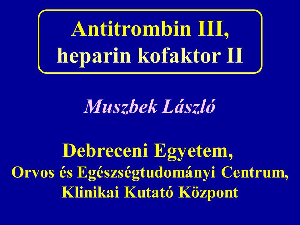 Antitrombin III, heparin kofaktor II Muszbek László Debreceni Egyetem, Orvos és Egészségtudományi Centrum, Klinikai Kutató Központ