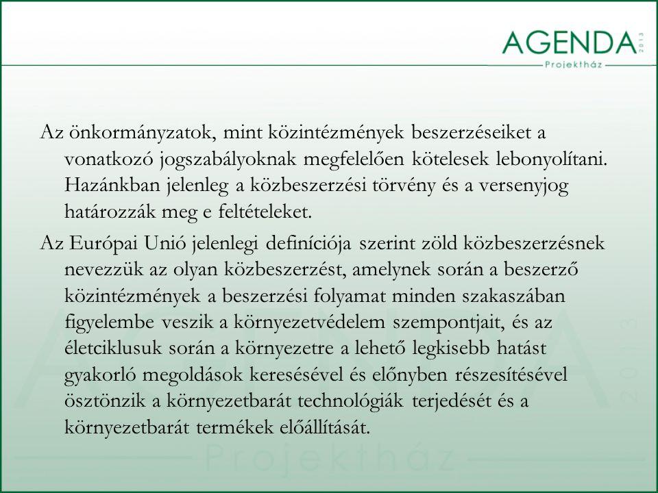 Fontos, hogy a megfelelő alkalmazáshoz át kell alakítani az önkormányzat jogi berendezkedését bizonyos területeken: Helyi rendeletek, belső utasítások a beszerzéssel kapcsolatban A Szervezeti és Működési szabályzatot is módosítani kell e tekintetben Ha van Környezetvédelmi Program, akkor abba kell integrálni a zöldbeszerzési mozzanatokat – hogy az által támogatva alakuljon ki a gyakorlata.