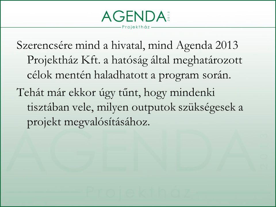 Szerencsére mind a hivatal, mind Agenda 2013 Projektház Kft.