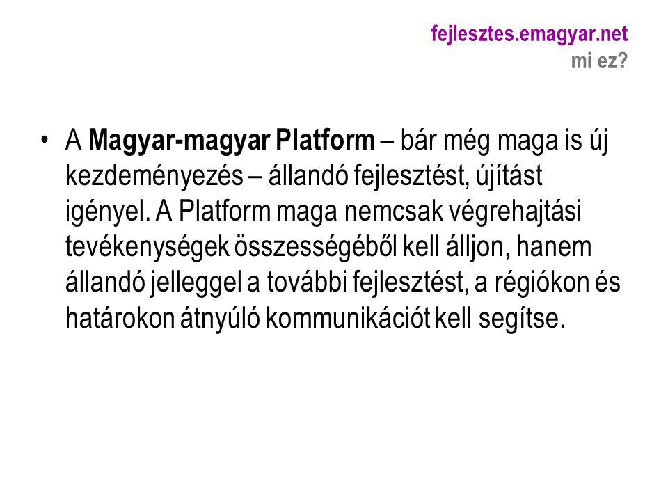 fejlesztes.emagyar.net mi ez? A Magyar-magyar Platform – bár még maga is új kezdeményezés – állandó fejlesztést, újítást igényel. A Platform maga nemc