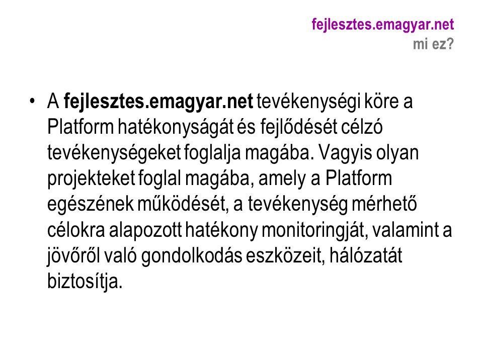 fejlesztes.emagyar.net mi ez? A fejlesztes.emagyar.net tevékenységi köre a Platform hatékonyságát és fejlődését célzó tevékenységeket foglalja magába.