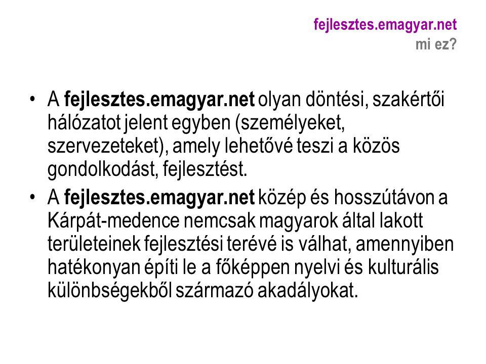 fejlesztes.emagyar.net mi ez? A fejlesztes.emagyar.net olyan döntési, szakértői hálózatot jelent egyben (személyeket, szervezeteket), amely lehetővé t