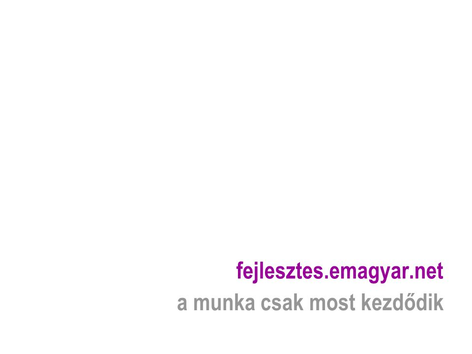 fejlesztes.emagyar.net a munka csak most kezdődik
