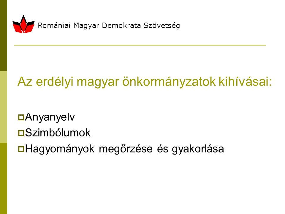Romániai Magyar Demokrata Szövetség Az erdélyi magyar önkormányzatok kihívásai:  Anyanyelv  Szimbólumok  Hagyományok megőrzése és gyakorlása