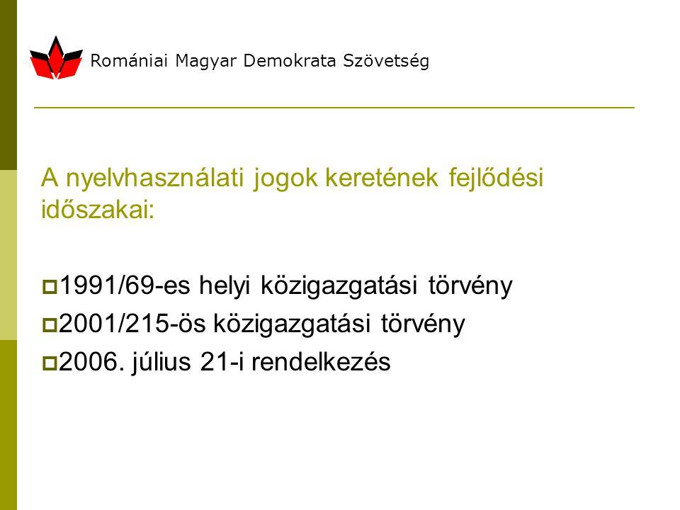 Romániai Magyar Demokrata Szövetség A nyelvhasználati jogok keretének fejlődési időszakai:  1991/69-es helyi közigazgatási törvény  2001/215-ös közigazgatási törvény  2006.