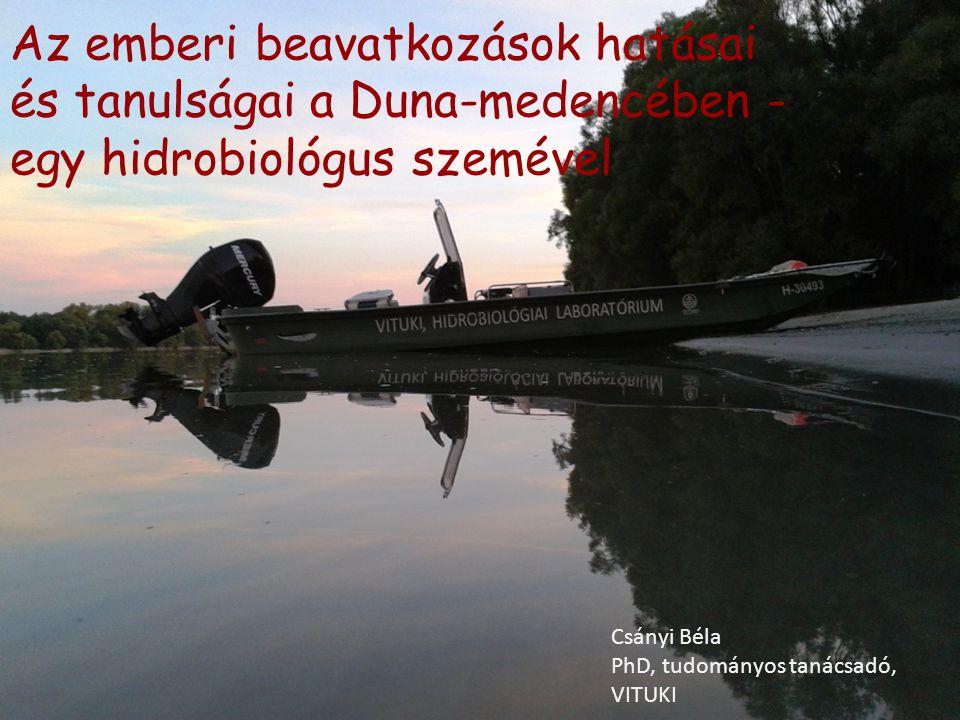 Az emberi beavatkozások hatásai és tanulságai a Duna-medencében - egy hidrobiológus szemével Csányi Béla PhD, tudományos tanácsadó, VITUKI