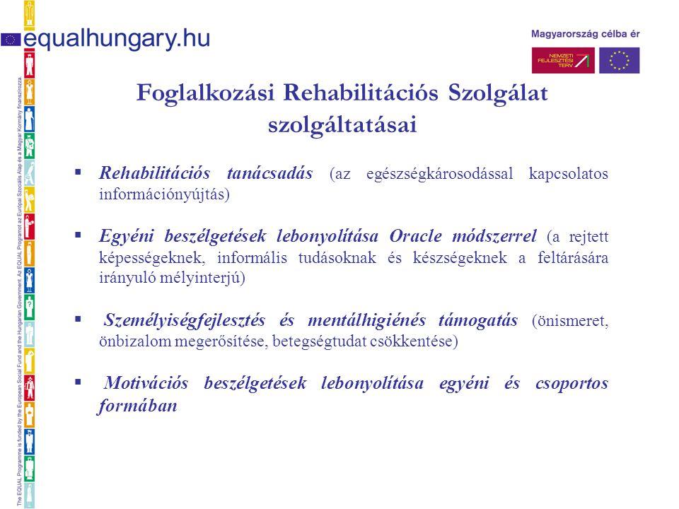 Foglalkozási Rehabilitációs Szolgálat szolgáltatásai  Rehabilitációs tanácsadás (az egészségkárosodással kapcsolatos információnyújtás)  Egyéni besz