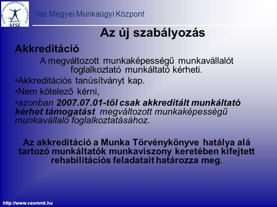 Vas Megyei Munkaügyi Központ http://www.vasmmk.hu Az új szabályozás Akkreditáció A megváltozott munkaképességű munkavállalót foglalkoztató munkáltató