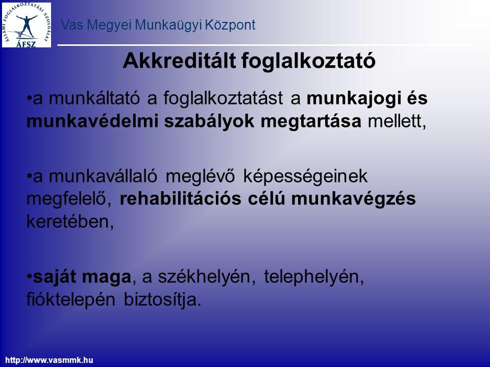 Vas Megyei Munkaügyi Központ http://www.vasmmk.hu Akkreditált foglalkoztató a munkáltató a foglalkoztatást a munkajogi és munkavédelmi szabályok megta