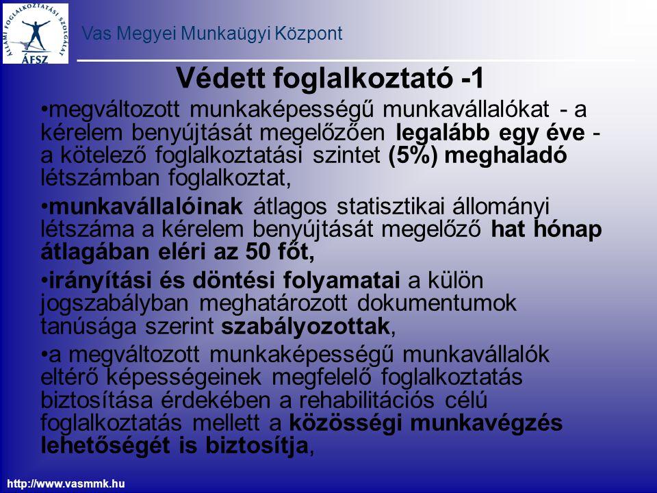 Vas Megyei Munkaügyi Központ http://www.vasmmk.hu Védett foglalkoztató -1 megváltozott munkaképességű munkavállalókat - a kérelem benyújtását megelőző