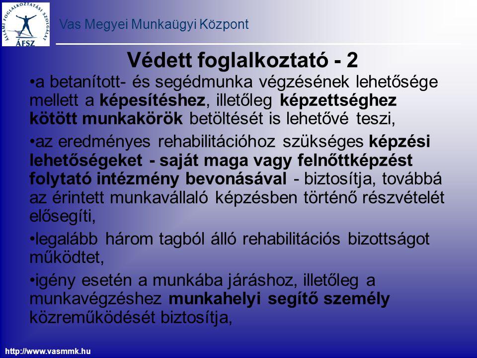 Vas Megyei Munkaügyi Központ http://www.vasmmk.hu Védett foglalkoztató - 2 a betanított- és segédmunka végzésének lehetősége mellett a képesítéshez, i