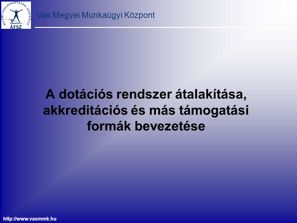 Vas Megyei Munkaügyi Központ http://www.vasmmk.hu A több mint húsz éves 8/1983-as EüM-PM rendelet szabályozza a foglalkozási rehabilitáció szakmai és támogatási (dotáció) kritériumait.