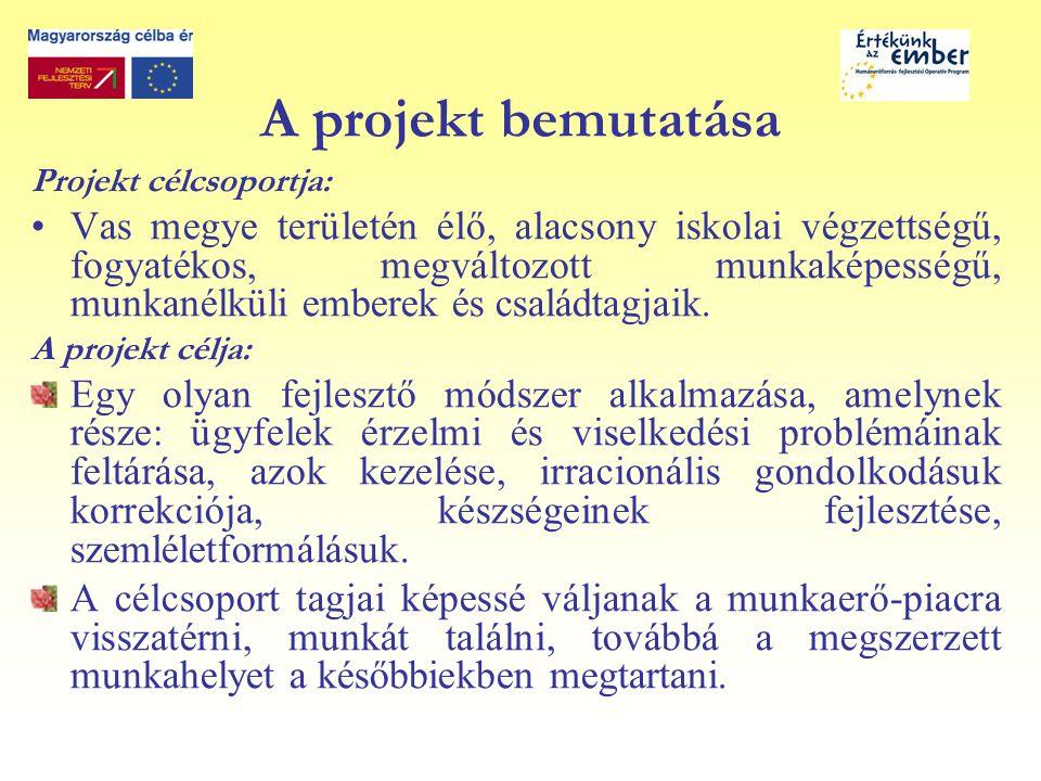 A projekt bemutatása Projekt célcsoportja: Vas megye területén élő, alacsony iskolai végzettségű, fogyatékos, megváltozott munkaképességű, munkanélküli emberek és családtagjaik.