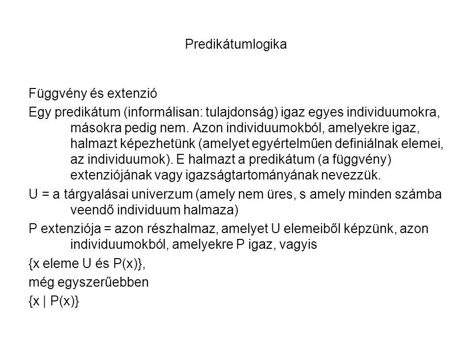 Predikátumlogika Függvény és extenzió Egy predikátum (informálisan: tulajdonság) igaz egyes individuumokra, másokra pedig nem. Azon individuumokból, a