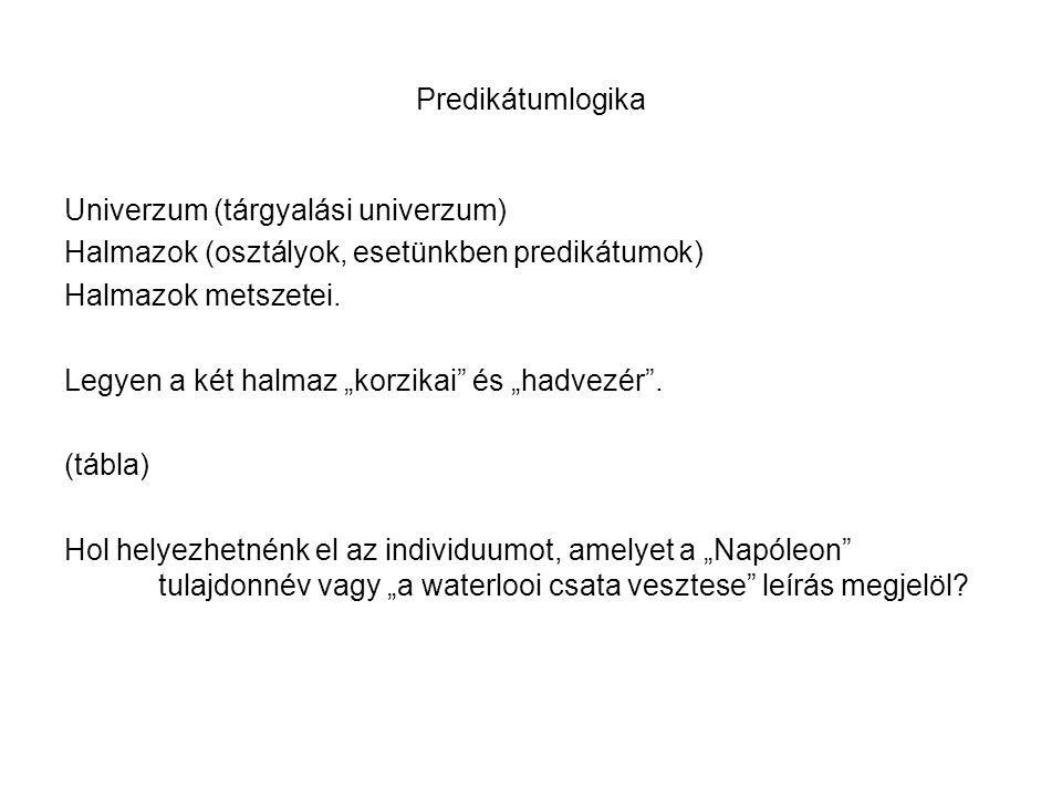 """Predikátumlogika Univerzum (tárgyalási univerzum) Halmazok (osztályok, esetünkben predikátumok) Halmazok metszetei. Legyen a két halmaz """"korzikai"""" és"""