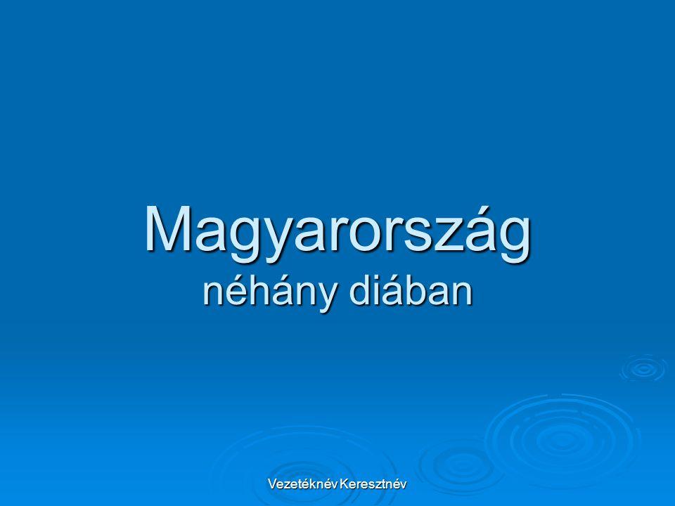 Vezetéknév Keresztnév Magyarország néhány diában
