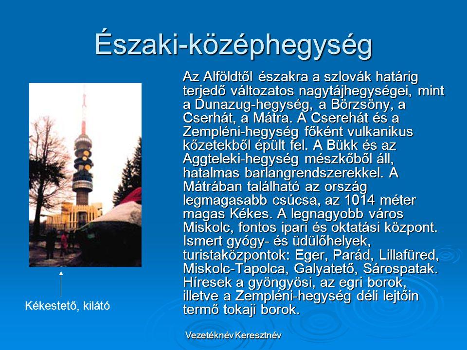 Vezetéknév Keresztnév Az Alföldtől északra a szlovák határig terjedő változatos nagytájhegységei, mint a Dunazug-hegység, a Börzsöny, a Cserhát, a Mátra.