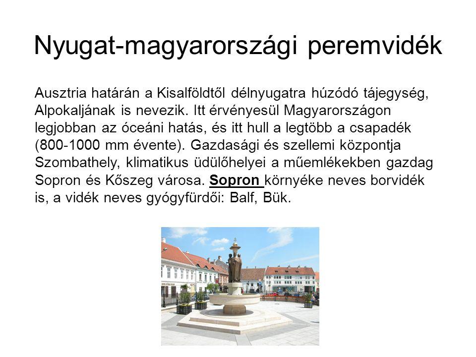 Nyugat-magyarországi peremvidék Ausztria határán a Kisalföldtől délnyugatra húzódó tájegység, Alpokaljának is nevezik. Itt érvényesül Magyarországon l