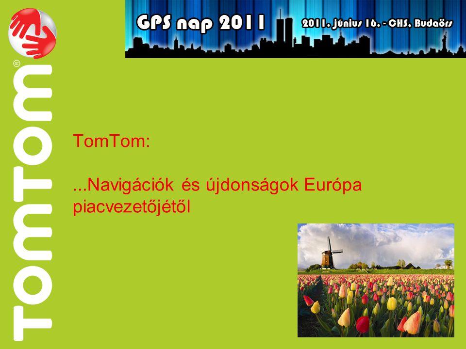 TomTom:...Navigációk és újdonságok Európa piacvezetőjétől