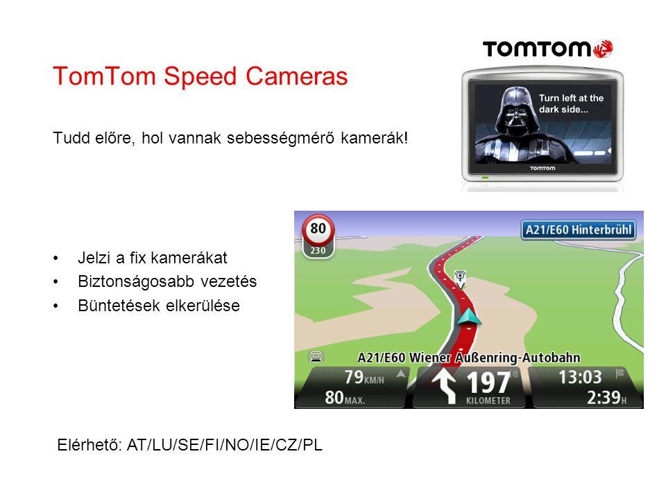 TomTom Speed Cameras Tudd előre, hol vannak sebességmérő kamerák! Jelzi a fix kamerákat Biztonságosabb vezetés Büntetések elkerülése Elérhető: AT/LU/S