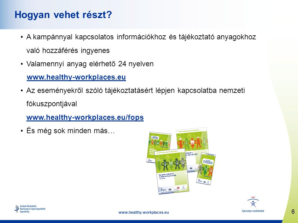 7 www.healthy-workplaces.eu Európai Helyes Gyakorlat Díjak Két kategória: száznál kevesebb dolgozót foglalkoztató munkahelyek legalább száz dolgozót foglalkoztató munkahelyek győztesek kiválasztása a nemzeti fókuszpontok által beküldött jelentkezők közül http://osha.europa.eu/hu/campaigns/competitions