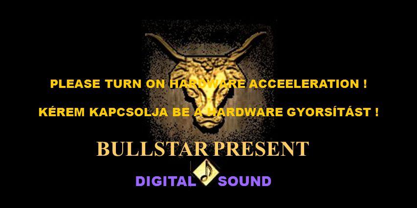 DIGITAL SOUND BULLSTAR PRESENT PLEASE TURN ON HARDWARE ACCEELERATION .