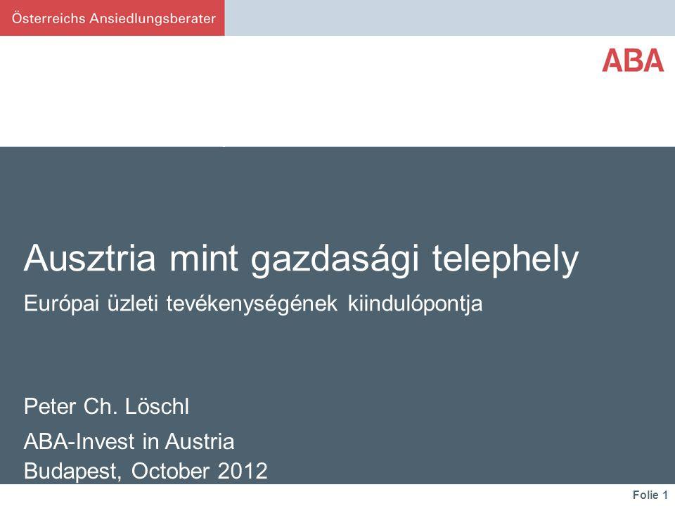 Folie 1 Ausztria mint gazdasági telephely Európai üzleti tevékenységének kiindulópontja Peter Ch.