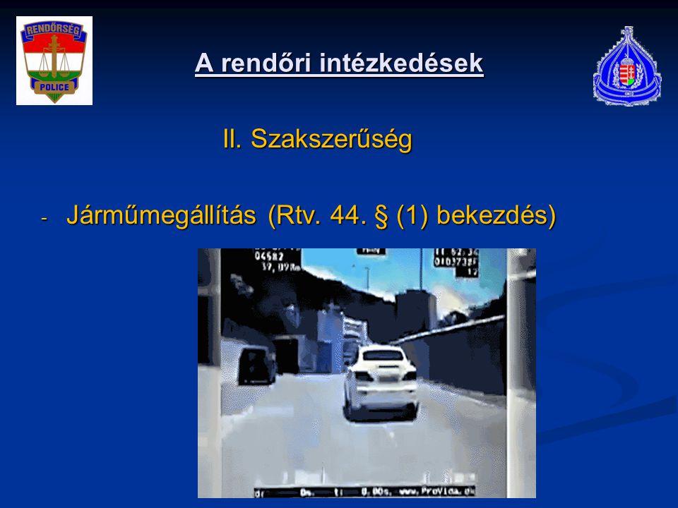 A rendőri intézkedések II. Szakszerűség II. Szakszerűség - Járműmegállítás (Rtv. 44. § (1) bekezdés)