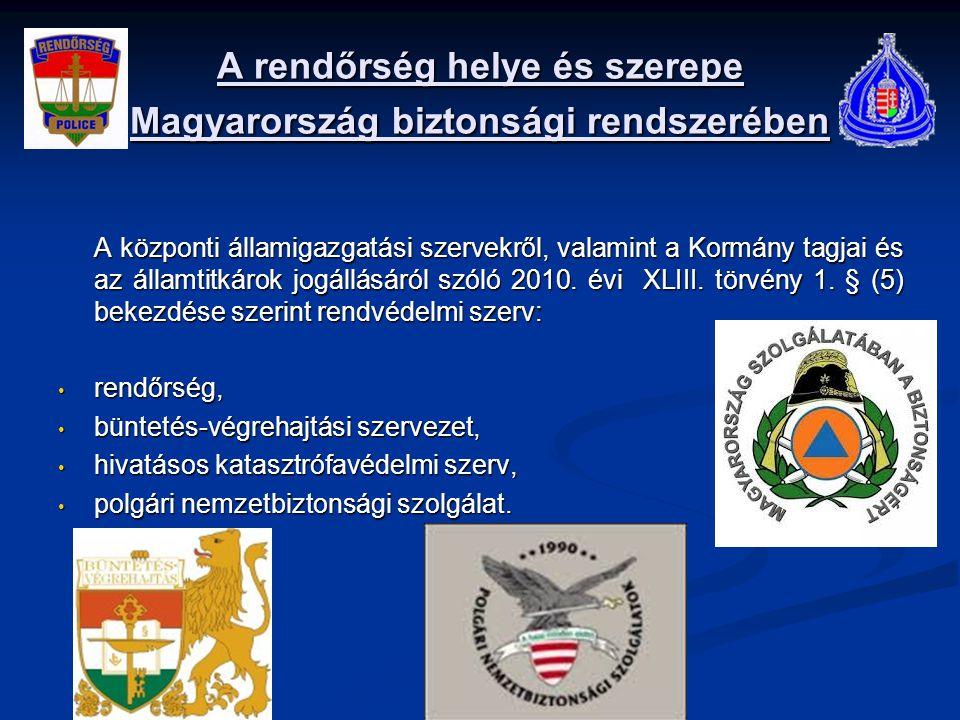 A rendőrség helye és szerepe Magyarország biztonsági rendszerében A központi államigazgatási szervekről, valamint a Kormány tagjai és az államtitkárok