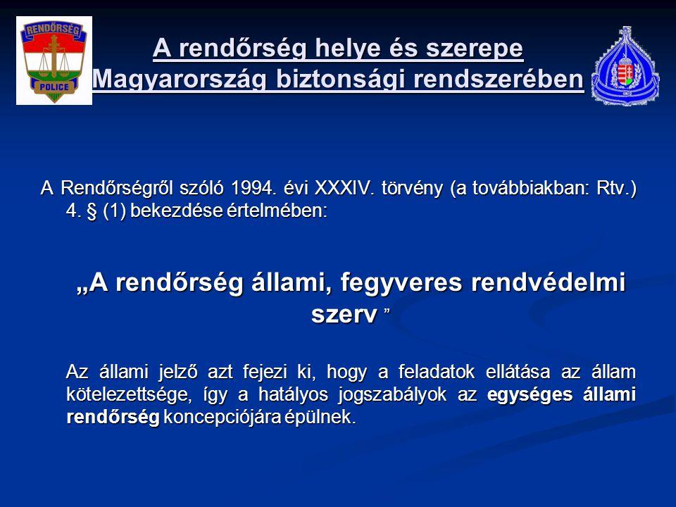 A rendőrség helye és szerepe Magyarország biztonsági rendszerében A Rendőrségről szóló 1994. évi XXXIV. törvény (a továbbiakban: Rtv.) 4. § (1) bekezd