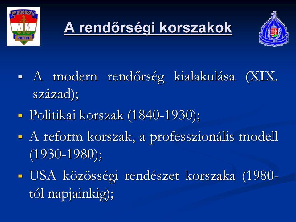 A rendőrségi korszakok  A modern rendőrség kialakulása (XIX. század);  Politikai korszak (1840-1930);  A reform korszak, a professzionális modell (