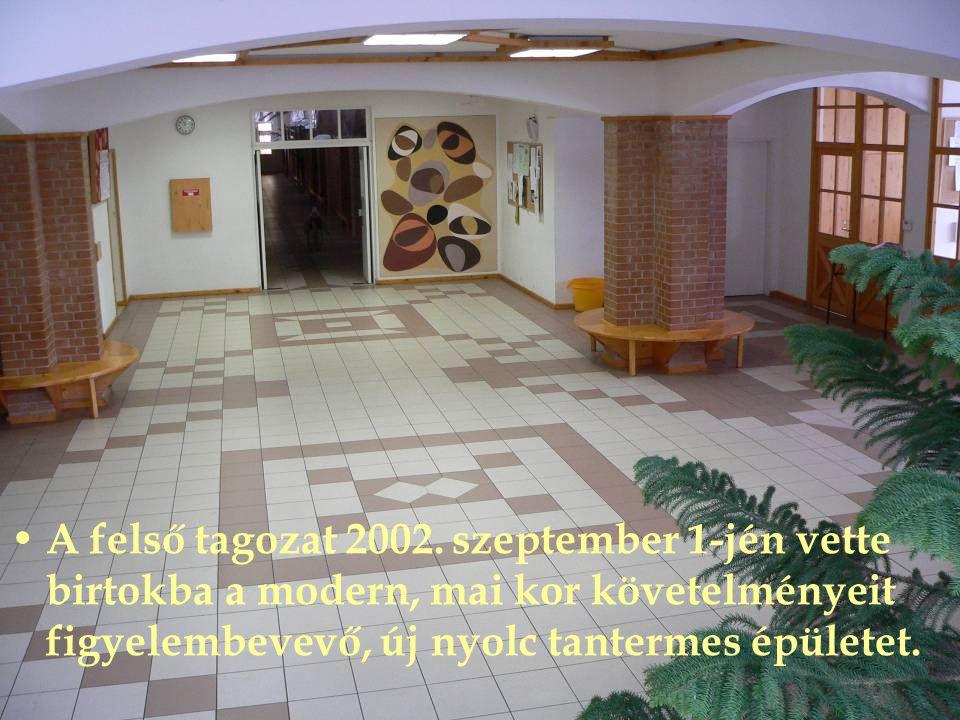 A felső tagozat 2002. szeptember 1-jén vette birtokba a modern, mai kor követelményeit figyelembevevő, új nyolc tantermes épületet.