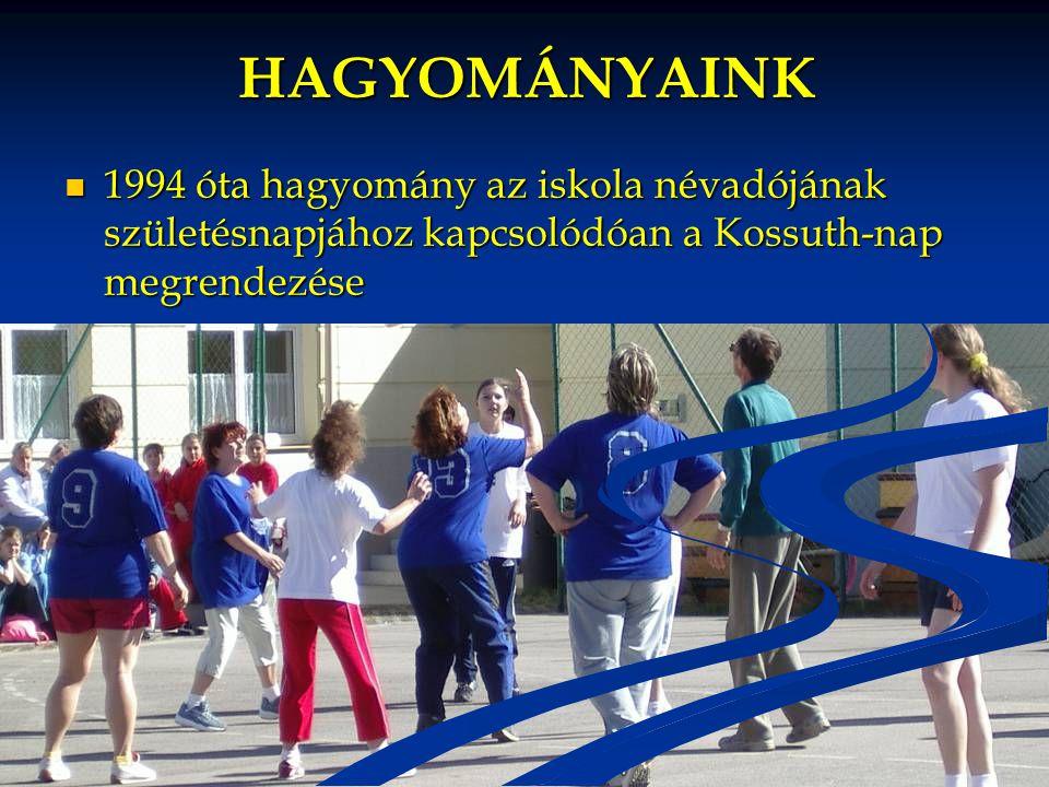 HAGYOMÁNYAINK 1994 óta hagyomány az iskola névadójának születésnapjához kapcsolódóan a Kossuth-nap megrendezése 1994 óta hagyomány az iskola névadóján